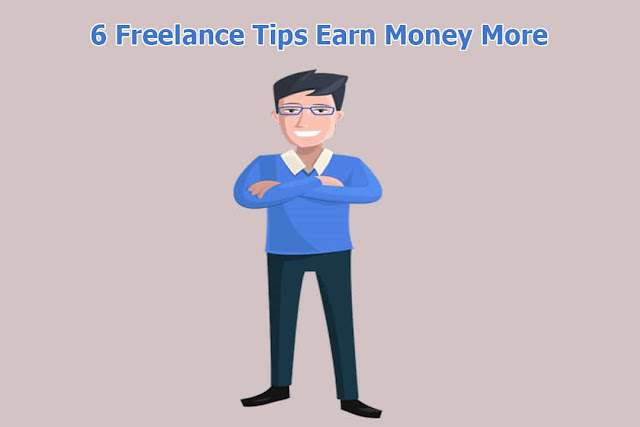 6 Freelance Tips Earn Money More