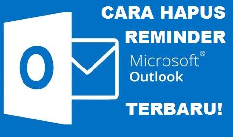 Cara Menghapus Reminder di Outlook 2010, 2013 dan 2016