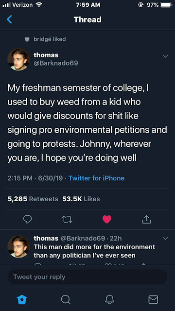screenshot - ..1 Verizon 97% O Thread bridg d thomas My freshman semester of college, used to buy weed from a kid who would give discounts for shit signing pro environmental petitions and going to protests. Johnny, wherever you are, I hope you're doing we