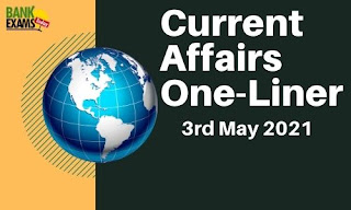 Current Affairs One-Liner: 3rd May 2021