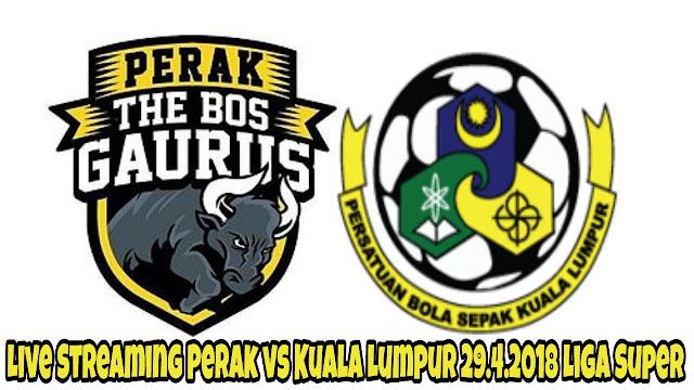 Live Streaming Perak vs Kuala Lumpur 29.4.2018 Liga Super
