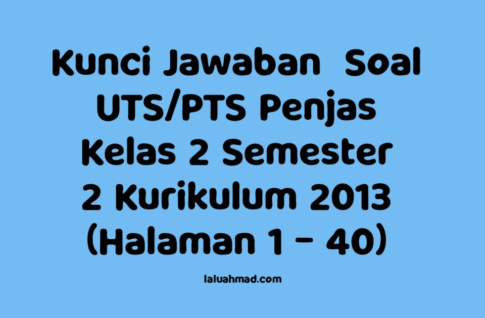 Kunci Jawaban  Soal UTS/PTS Penjas Kelas 2 Semester 2 Kurikulum 2013 (Halaman 1 - 40)