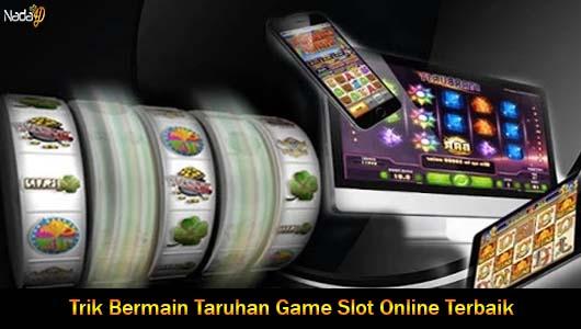 Trik Bermain Taruhan Game Slot Online Terbaik