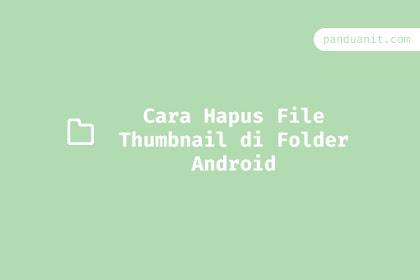 Cara Hapus File Thumbnail di Folder Android
