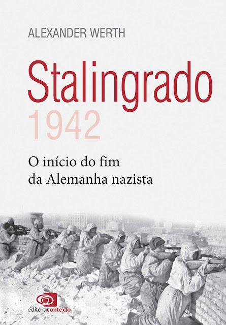 Stalingrado 1942 - o início do fim da Alemanha nazista - Alexander Werth