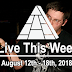 Live This Week: August 12th - 18th, 2018