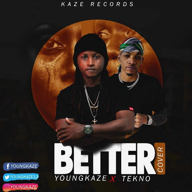 [AUDIO] Youngkaze X Tekno - Better (Cover)