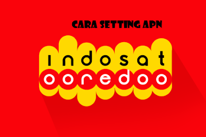 Tips Cara Setting Apn Indosat Tercepat Dan Terbaru 2019