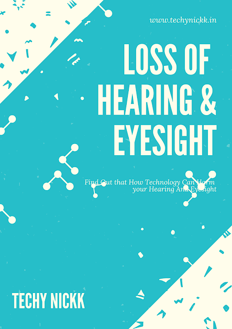 Find out the reason that why Technology is bad for us and how it can harm your hearing and eyesight