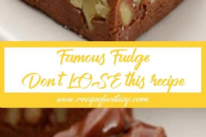 Famous Fudge – Don't LOSE this recipe