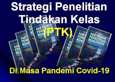 Strategi Penyusunan PTK Di Masa Pandemi Covid-19