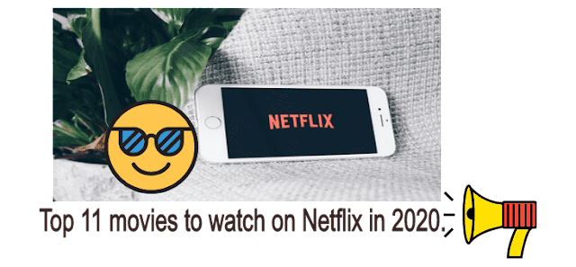 Top 11 movies to watch on Netflix in 2020