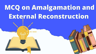 MCQ on Amalgamation and External Reconstruction