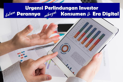 Urgensi Perlindungan Investor dalam Perannya Sebagai Konsumen di Era Digital