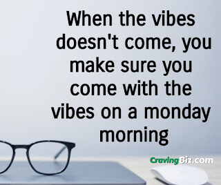 When the vibes doesn't come, you make sure you come with the vibes on a monday morning
