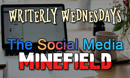 The Social Media Minefield #WriterlyWednesdays