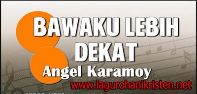 Download Lagu Bawaku Lebih Dekat - Angel Karamoy