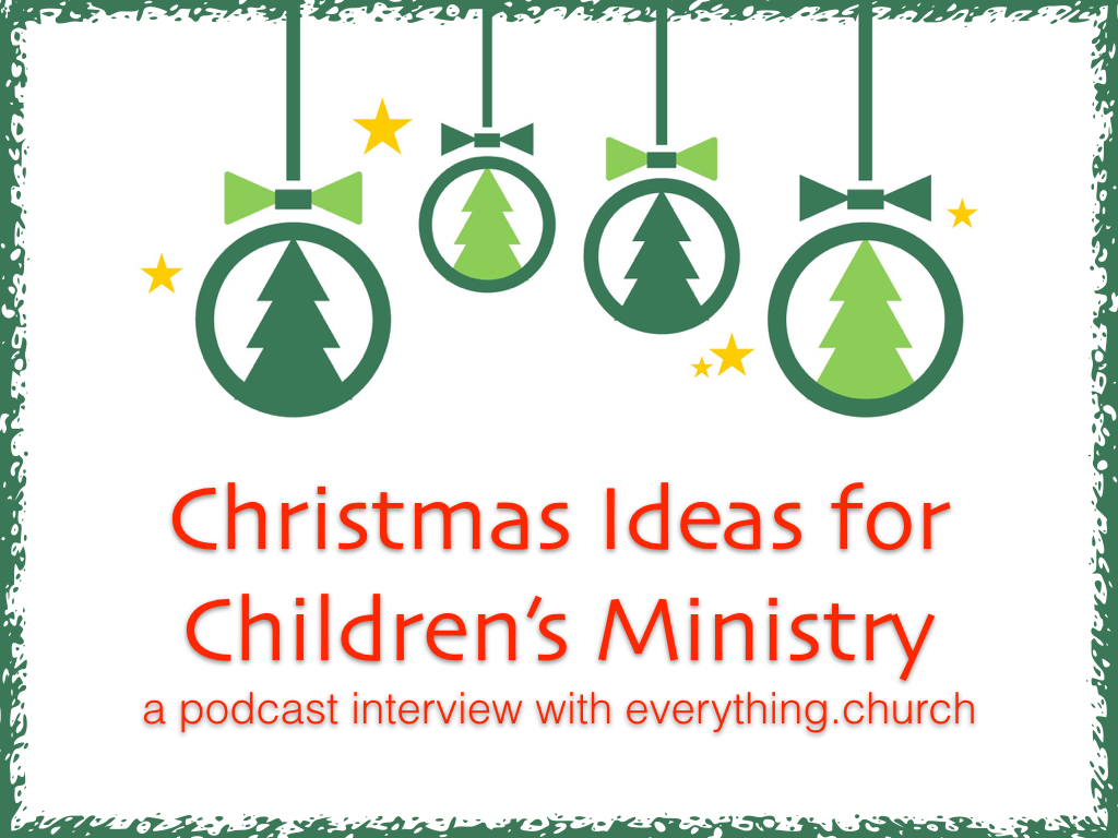 Christmas Ideas for Children's Ministry...a podcast ...