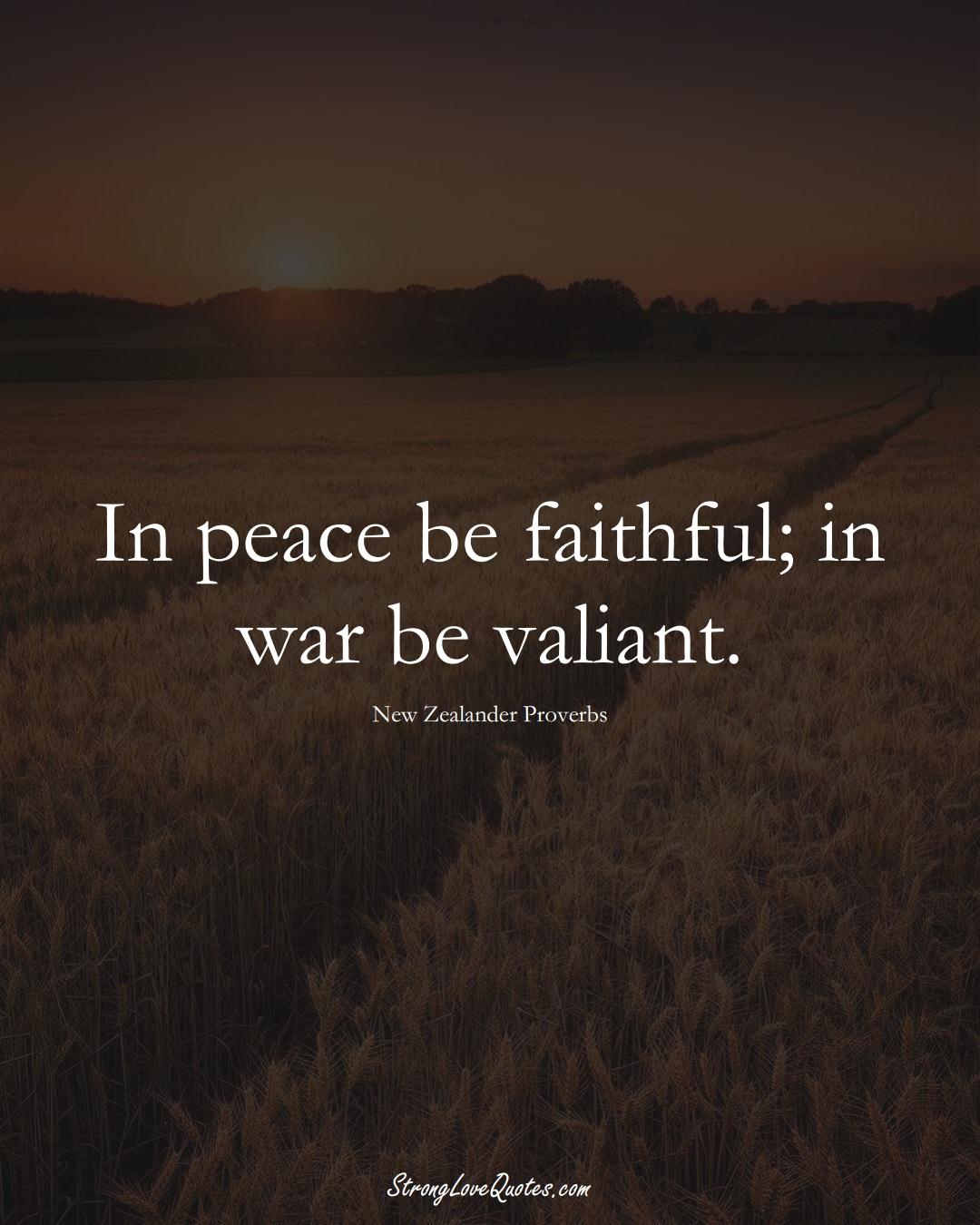In peace be faithful; in war be valiant. (New Zealander Sayings);  #AustralianSayings