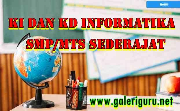 KI dan KD Informatika SMP/MTs berdasarkan Permendikbud No 37 Tahun 2018 - Galeri Guru