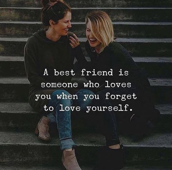 a best friend is someone who loves when you forget to love yourself