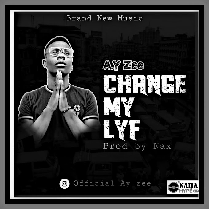[Music] AY Zee - Change My Lyf (prod. Nax)