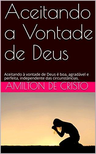 Aceitando a Vontade de Deus - Amilton de Cristo