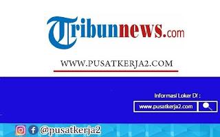Lowongan Kerja SMA SMK D3 S1 Tribunnews Tahun 2020