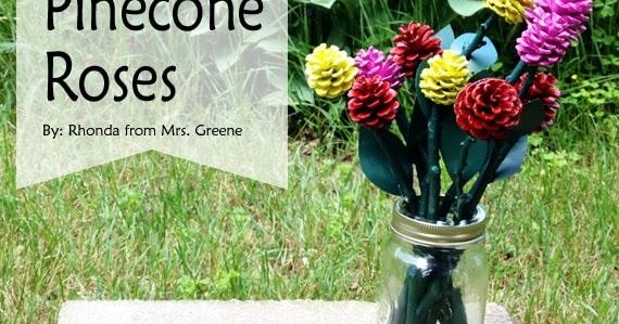 Pinecone Roses From Rhonda At Mrs Greene Creative Green Living