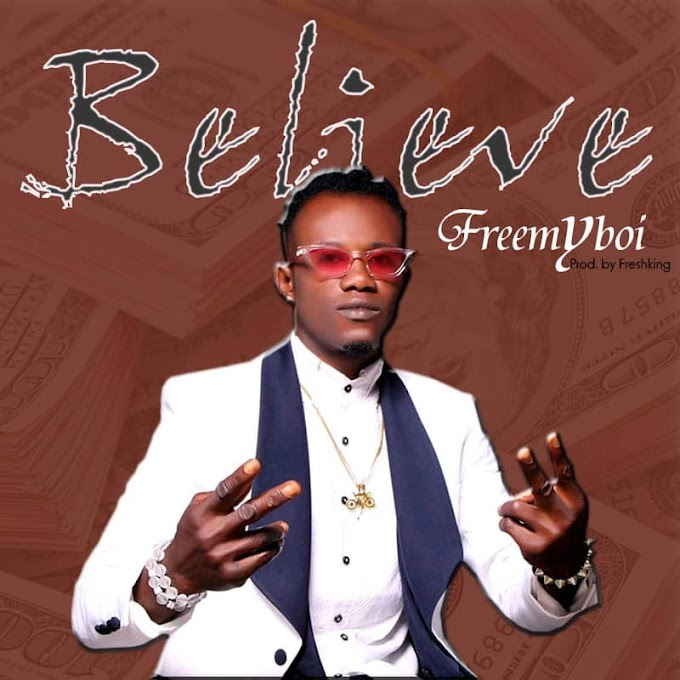 AUDIO: FREEMYBOI _ BELIEVE & NAZARETH (Prod By FreshKing & Psyrene)