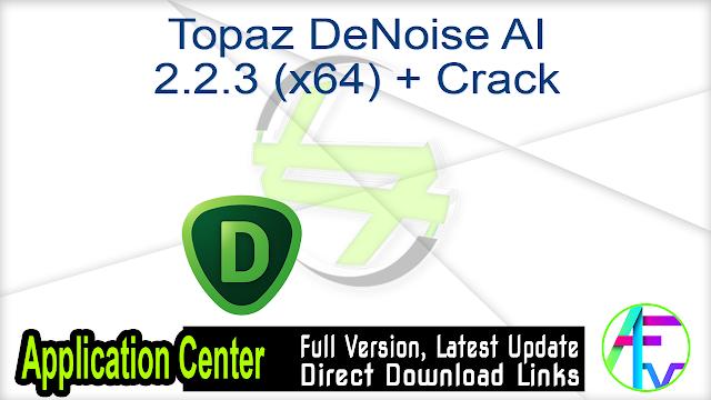 Topaz DeNoise AI 2.2.3 (x64) + Crack