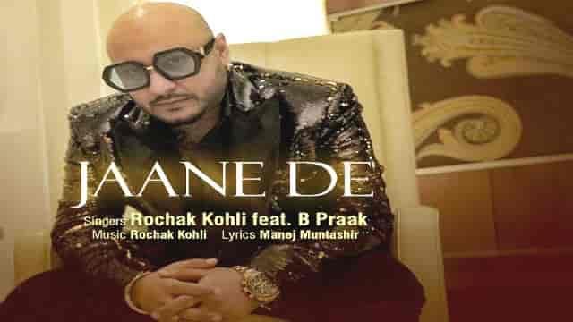 Jaane De Lyrics-koi jaane na, Jaane De Lyricsb praak, Jaane De Lyrics rochak kohli, Jaane De Lyrics Manoj Muntashir, Jaane De song Lyrics, Jaane De Lyrics in hindi, Jaane De Lyrics in english,