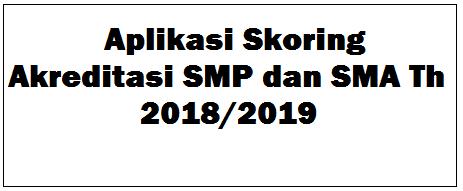 Aplikasi Skoring Akreditasi SMP dan SMA Th 2018/2019