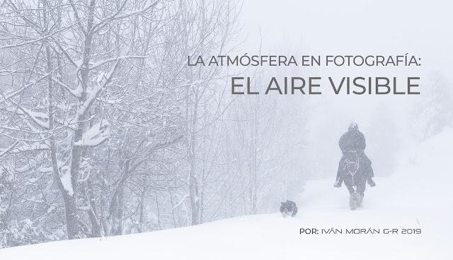 La atmósfera en Fotografía: El aire visible, por Iván Morán
