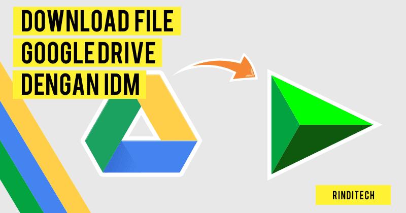Cara Download File Google Drive Dengan Idm Internet Download Manager Rindi Tech