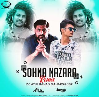 Sohna Nazara - Dj Atul Rana x Dj Harsh JBP