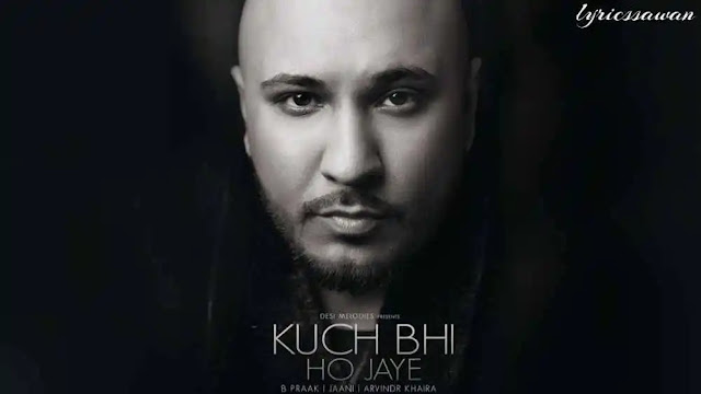 Kuch Bhi Ho Jaye Lyrics in English - Meaning - B Praak