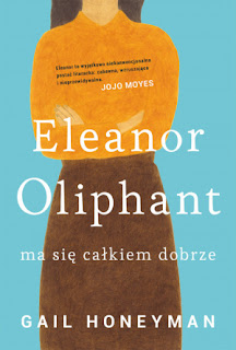 Gail Honeyman. Eleanor Oliphant ma się całkiem dobrze.