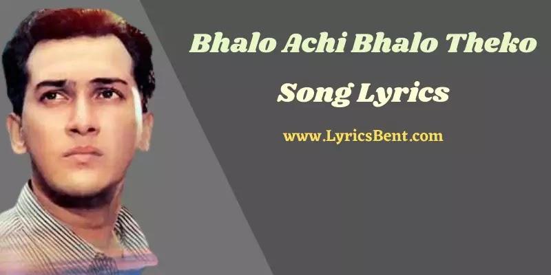 Bhalo Achi Bhalo Theko Song Lyrics