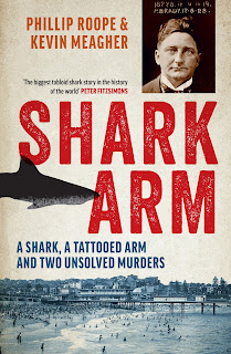 Shark Arm - A Shark, A Tattooed Arm and Two Unsolved Murders by Phillip Roope and Kevin Meagher cover