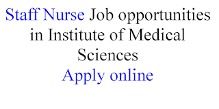 Staff Nurse Job opportunities in Institute of Medical Sciences