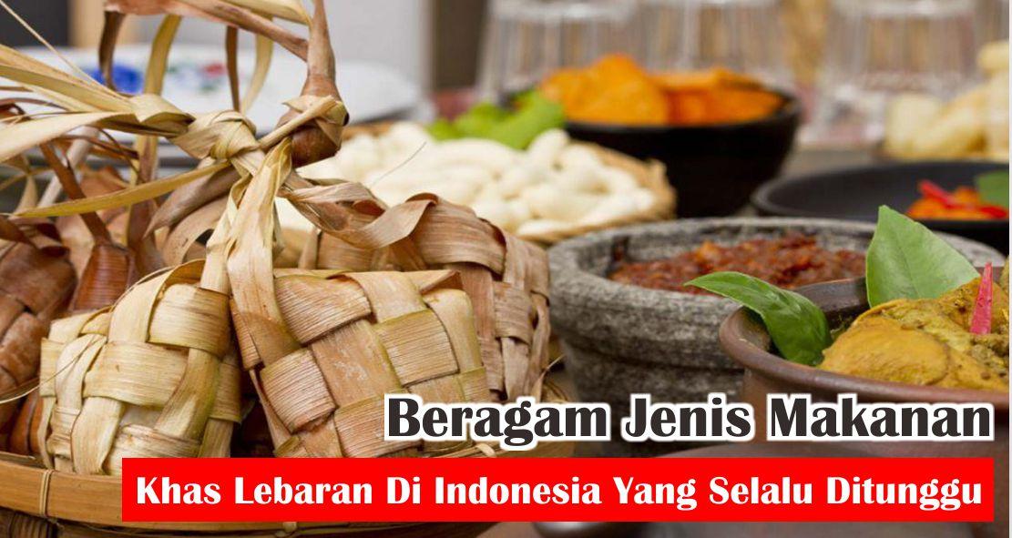 Beragam Jenis Makanan Khas Lebaran Di Indonesia Yang Selalu Ditunggu-tunggu !