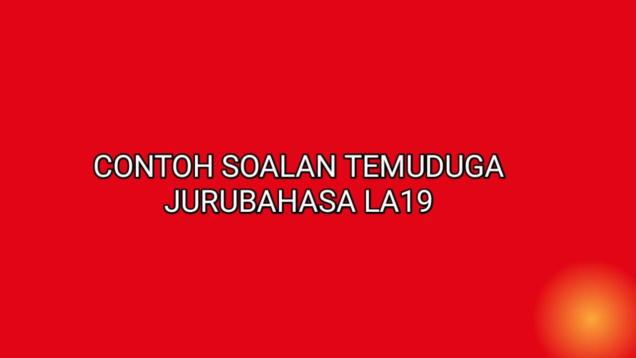 Contoh Soalan Temuduga Jurubahasa LA19 2021