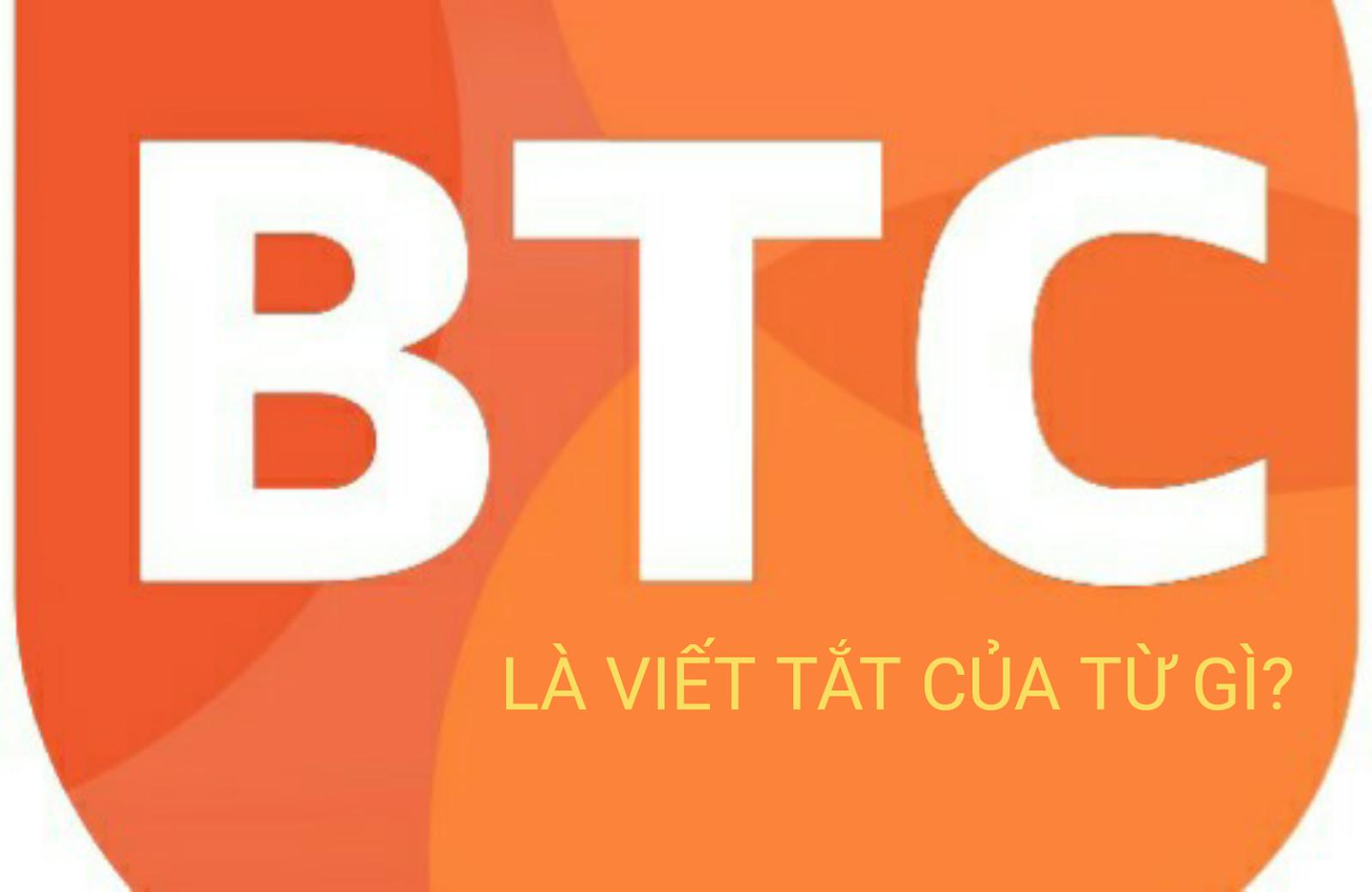 btc là viết tắt của từ gì, viet tắt btc, ý nghĩa của btc