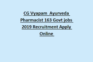 CG Vyapam  Ayurveda Pharmacist 163 Govt jobs 2019 Recruitment Apply Online