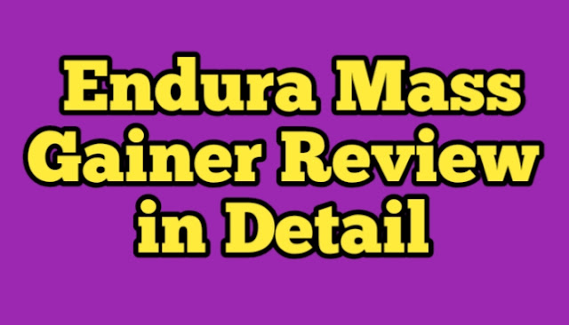 Endura Mass Gainer Review in Detail
