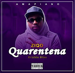 Ziqo ft Lihle Bliss - Quarentena ( 2020 ) [DOWNLOAD]