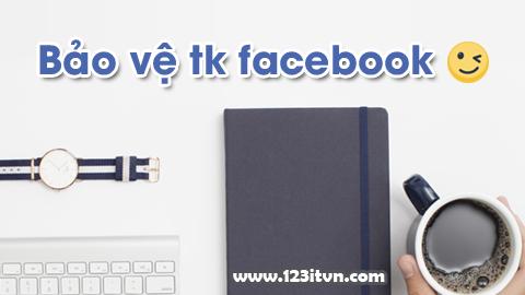 Các cách bảo vệ tài khoản facebook của bạn
