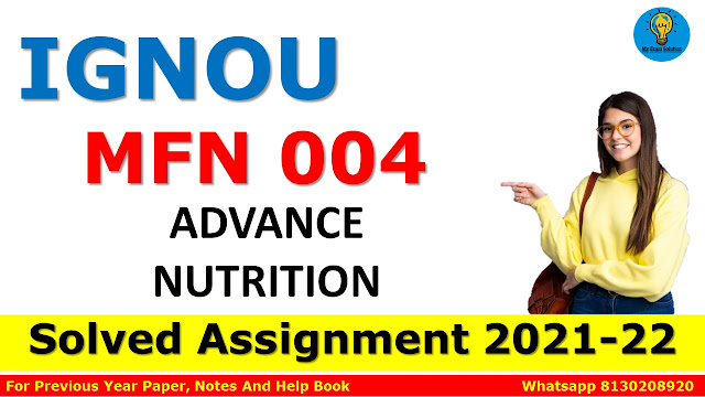 MFN 004 ADVANCE NUTRITION Solved Assignment 2021-22