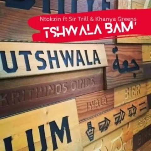 Ntokzin – Tshwala Bam' feat. Sir Trill & Khanya Greens